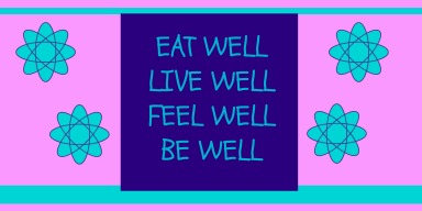 EAT WELL LIVE WELL FEEL WELL BE WELL